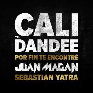 CALI Y EL DANDEE FEAT JUAN MAGAN & SEBASTIAN YATRA - POR FIN TE ENCONTRÉ